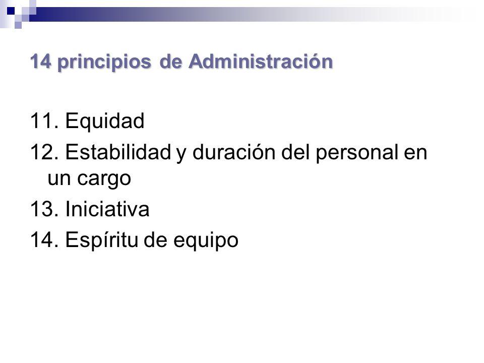 14 principios de Administración 11. Equidad 12. Estabilidad y duración del personal en un cargo 13. Iniciativa 14. Espíritu de equipo