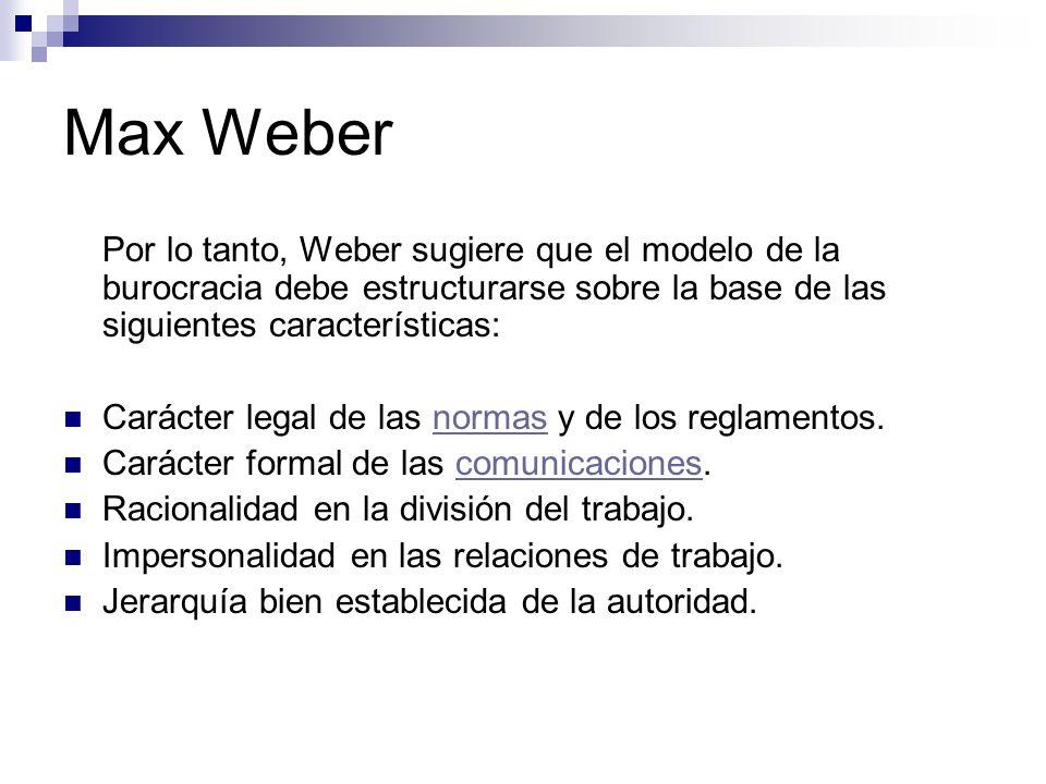 Por lo tanto, Weber sugiere que el modelo de la burocracia debe estructurarse sobre la base de las siguientes características: Carácter legal de las n