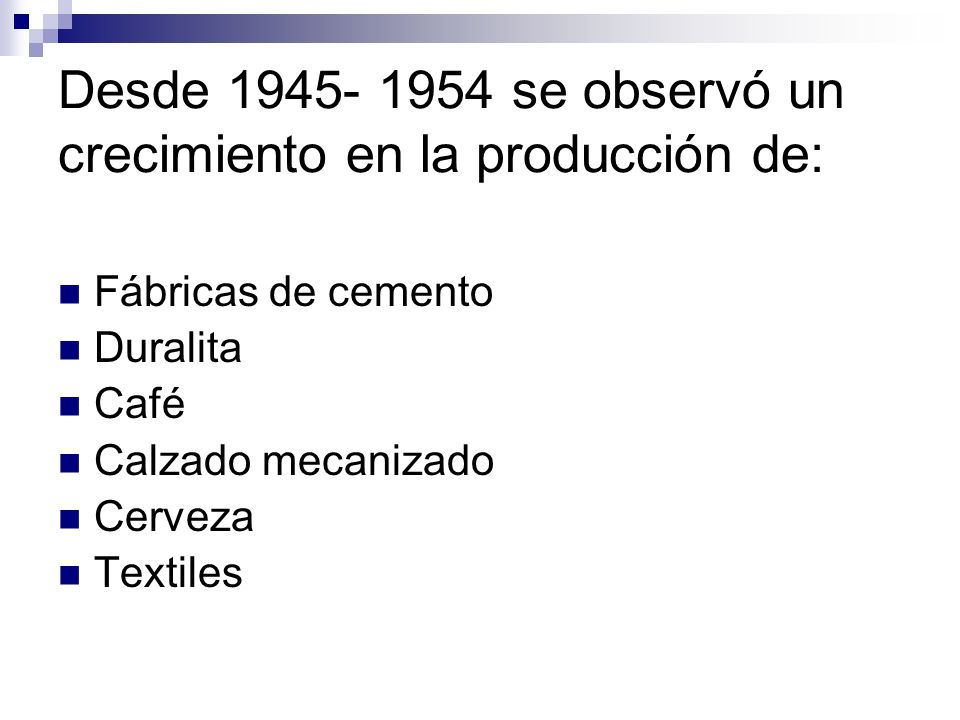 Fábricas de cemento Duralita Café Calzado mecanizado Cerveza Textiles Desde 1945- 1954 se observó un crecimiento en la producción de: