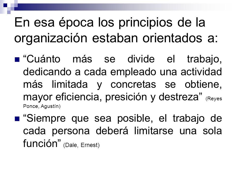 En esa época los principios de la organización estaban orientados a: Cuánto más se divide el trabajo, dedicando a cada empleado una actividad más limi