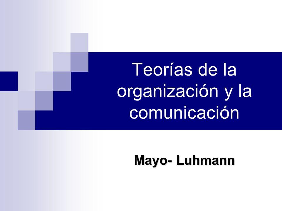 Teorías de la organización y la comunicación Mayo- Luhmann