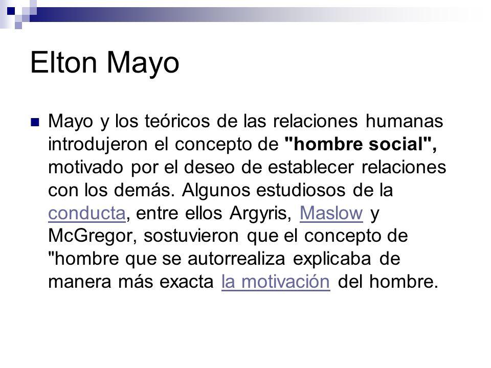 Elton Mayo Mayo y los teóricos de las relaciones humanas introdujeron el concepto de