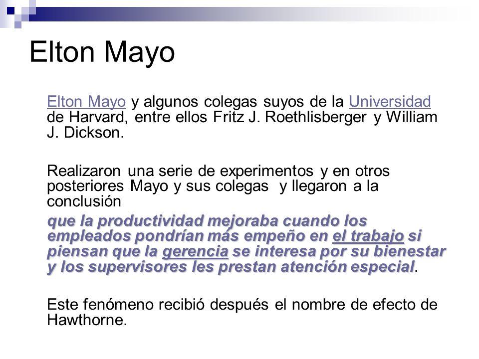 Elton Mayo Elton Mayo y algunos colegas suyos de la Universidad de Harvard, entre ellos Fritz J. Roethlisberger y William J. Dickson.Universidad Reali