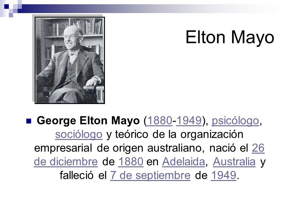 Elton Mayo George Elton Mayo (1880-1949), psicólogo, sociólogo y teórico de la organización empresarial de origen australiano, nació el 26 de diciembr