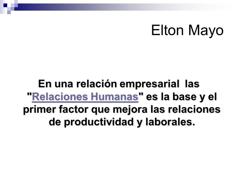 Elton Mayo En una relación empresarial las