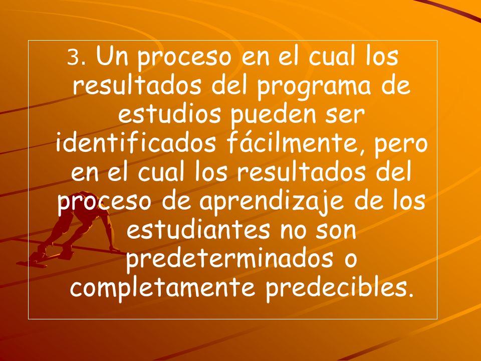 3. Un proceso en el cual los resultados del programa de estudios pueden ser identificados fácilmente, pero en el cual los resultados del proceso de ap