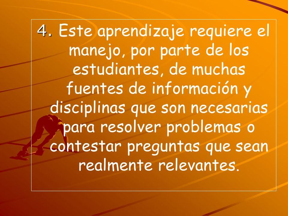 4. 4. Este aprendizaje requiere el manejo, por parte de los estudiantes, de muchas fuentes de información y disciplinas que son necesarias para resolv