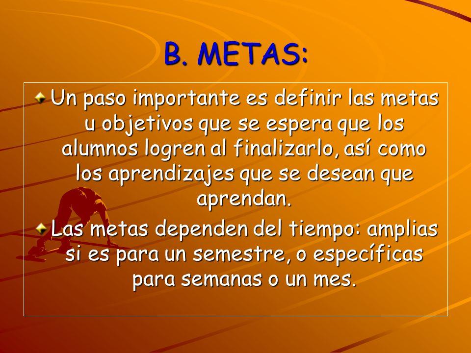 B. METAS: Un paso importante es definir las metas u objetivos que se espera que los alumnos logren al finalizarlo, así como los aprendizajes que se de