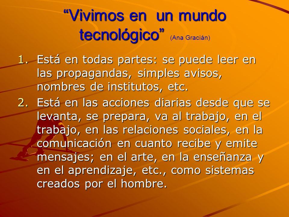 Vivimos en un mundo tecnológico Vivimos en un mundo tecnológico (Ana Gracián) 1.Está en todas partes: se puede leer en las propagandas, simples avisos