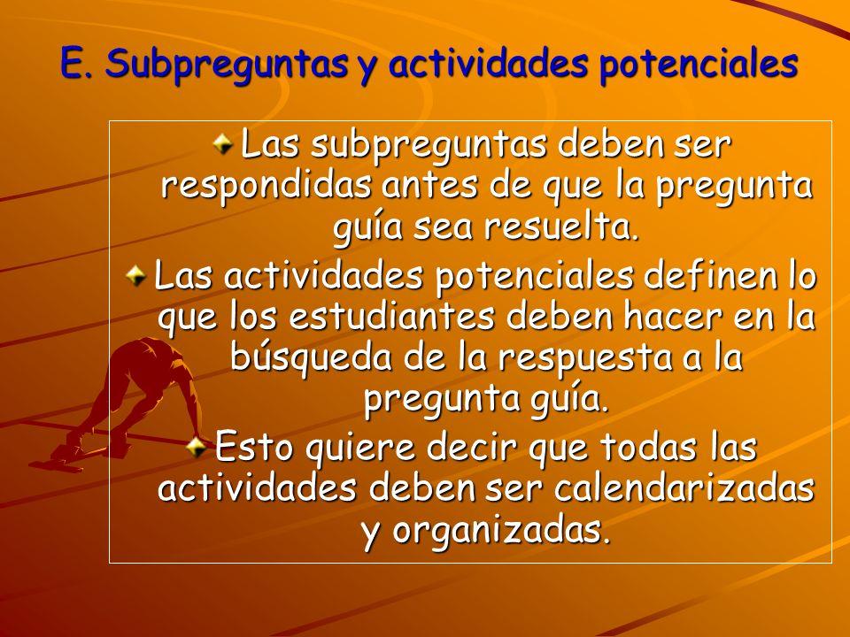 E. Subpreguntas y actividades potenciales Las subpreguntas deben ser respondidas antes de que la pregunta guía sea resuelta. Las actividades potencial