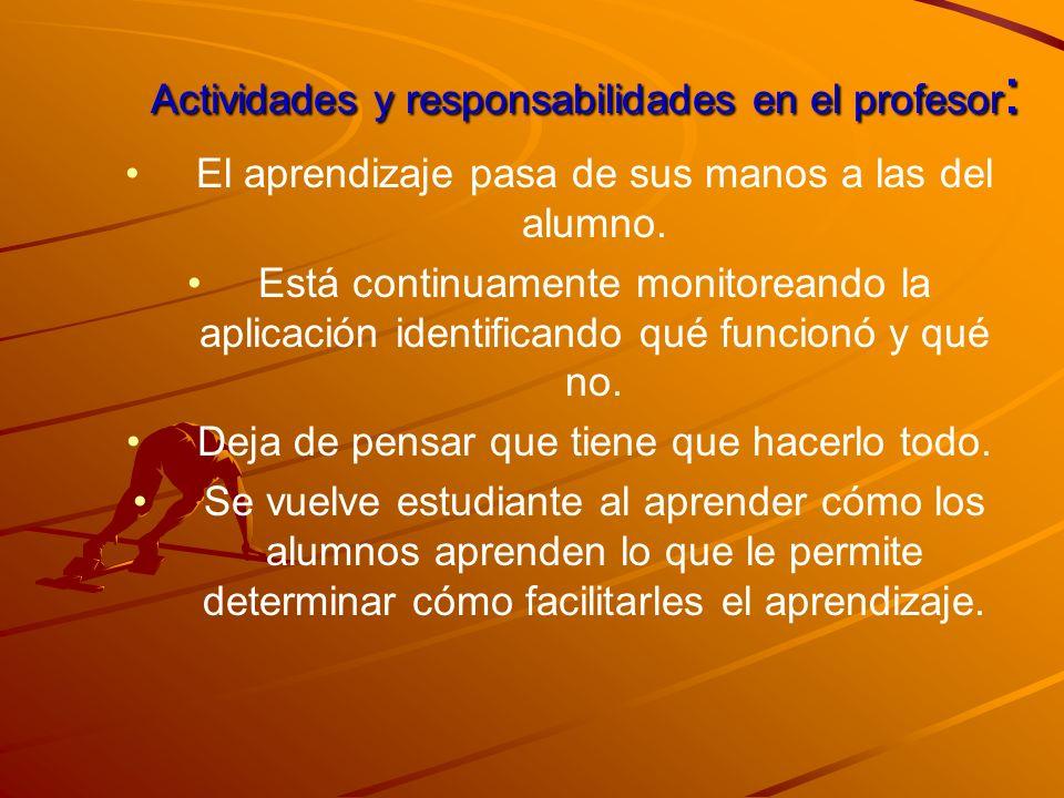 Actividades y responsabilidades en el profesor : El aprendizaje pasa de sus manos a las del alumno. Está continuamente monitoreando la aplicación iden