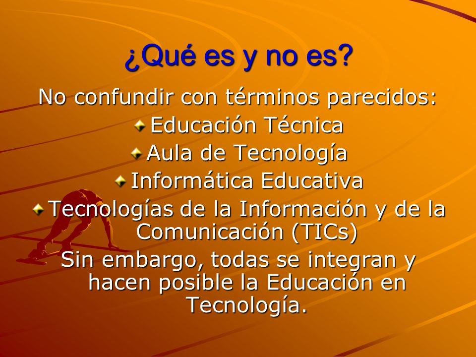 ¿Qué es y no es? No confundir con términos parecidos: Educación Técnica Aula de Tecnología Informática Educativa Tecnologías de la Información y de la