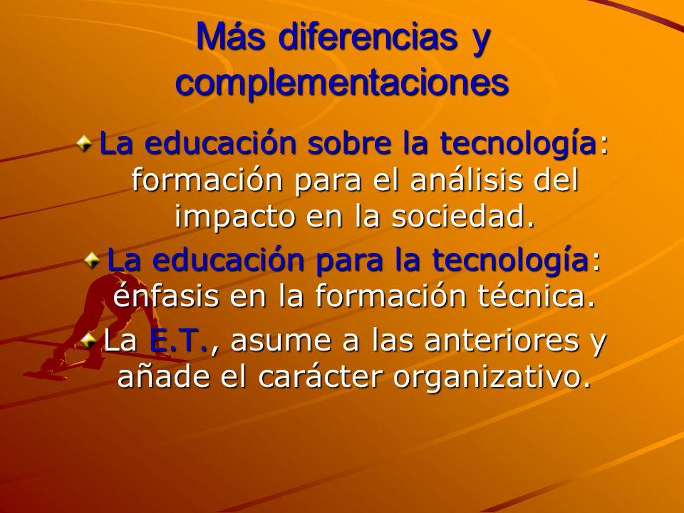 Más diferencias y complementaciones La educación sobre la tecnología: formación para el análisis del impacto en la sociedad. La educación para la tecn