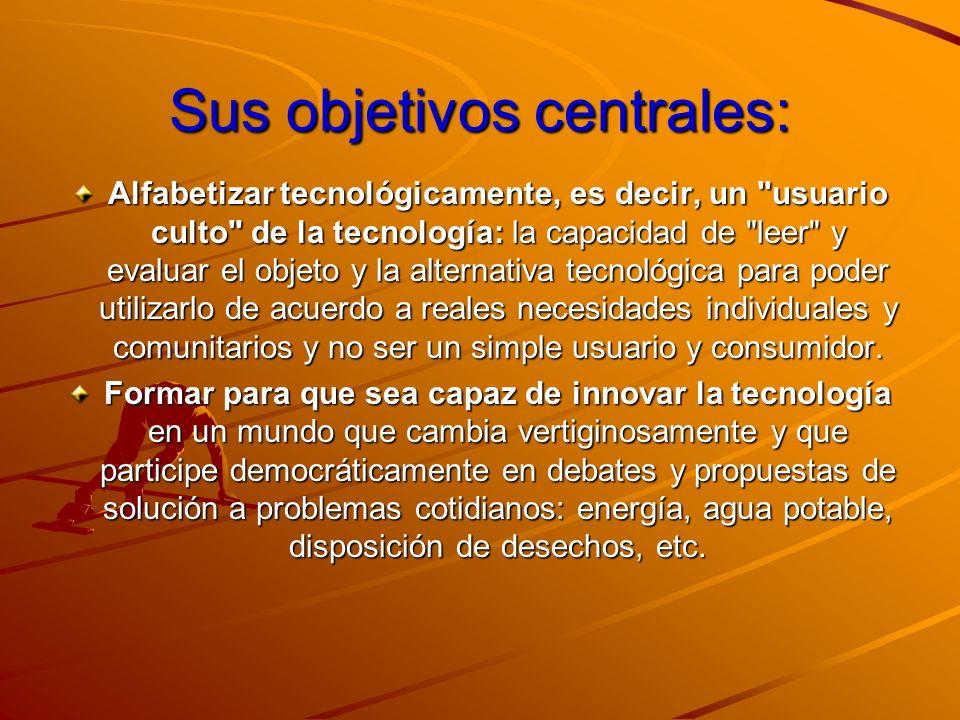 Sus objetivos centrales: Alfabetizar tecnológicamente, es decir, un