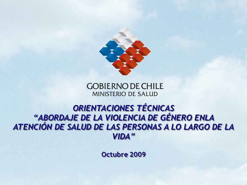 ORIENTACIONES TÉCNICAS ABORDAJE DE LA VIOLENCIA DE GÉNERO ENLA ATENCIÓN DE SALUD DE LAS PERSONAS A LO LARGO DE LA VIDA Octubre 2009 ORIENTACIONES TÉCN