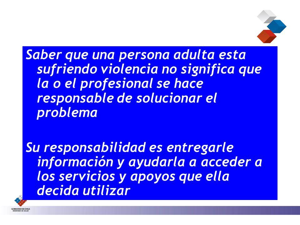 Saber que una persona adulta esta sufriendo violencia no significa que la o el profesional se hace responsable de solucionar el problema Su responsabi