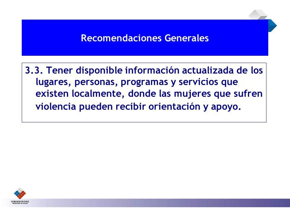 RECOMENDACIONES GENERALES 3.3. Tener disponible información actualizada de los lugares, personas, programas y servicios que existen localmente, donde