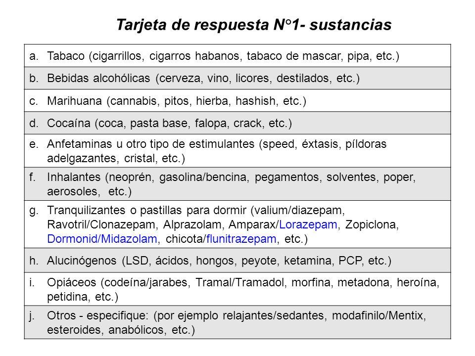 Tarjeta de respuesta N°1- sustancias a.Tabaco (cigarrillos, cigarros habanos, tabaco de mascar, pipa, etc.) b.Bebidas alcohólicas (cerveza, vino, lico