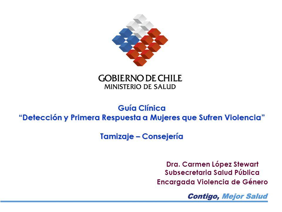 Guía Clínica Detección y Primera Respuesta a Mujeres que Sufren Violencia Tamizaje – Consejería Dra. Carmen López Stewart Subsecretaria Salud Pública