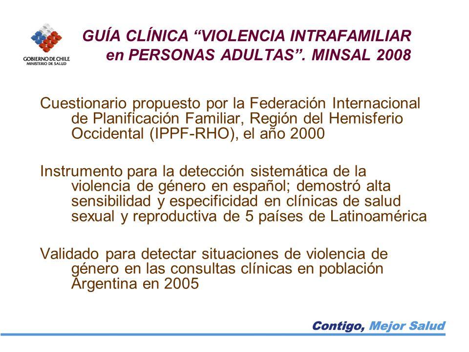 GUÍA CLÍNICA VIOLENCIA INTRAFAMILIAR en PERSONAS ADULTAS. MINSAL 2008 Cuestionario propuesto por la Federación Internacional de Planificación Familiar