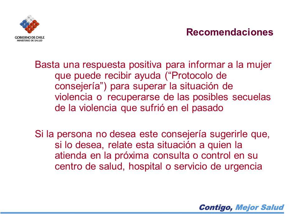 Recomendaciones Basta una respuesta positiva para informar a la mujer que puede recibir ayuda (Protocolo de consejería) para superar la situación de v