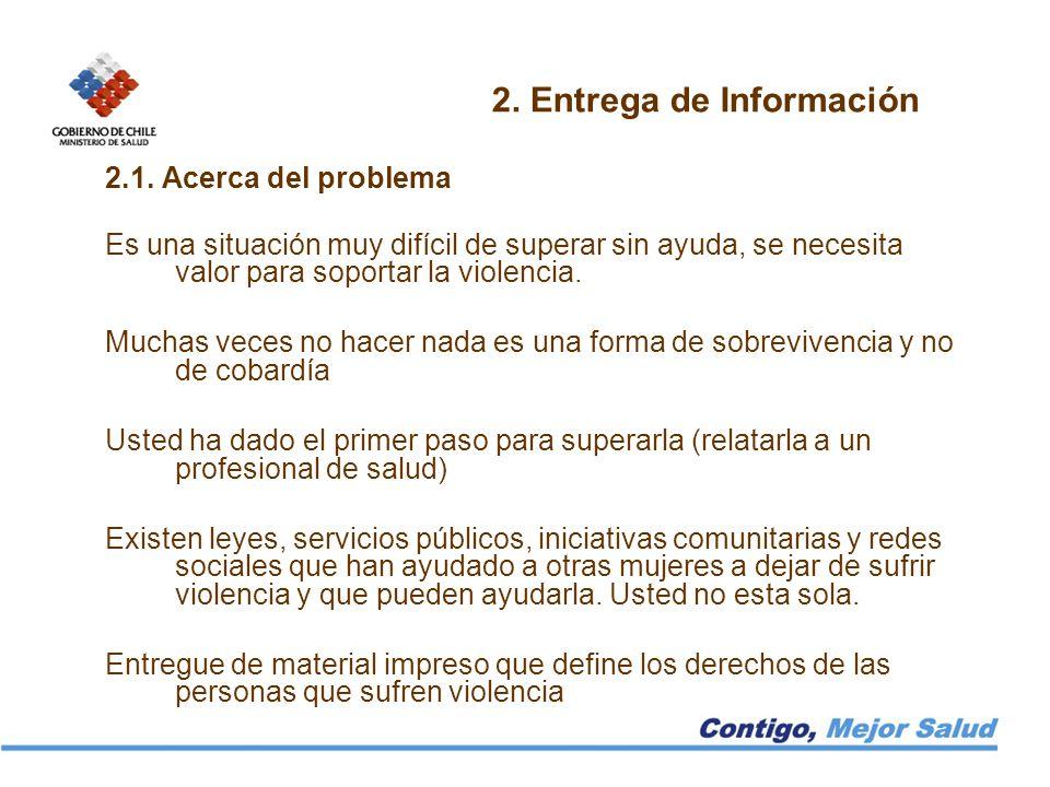 2. Entrega de Información 2.1. Acerca del problema Es una situación muy difícil de superar sin ayuda, se necesita valor para soportar la violencia. Mu