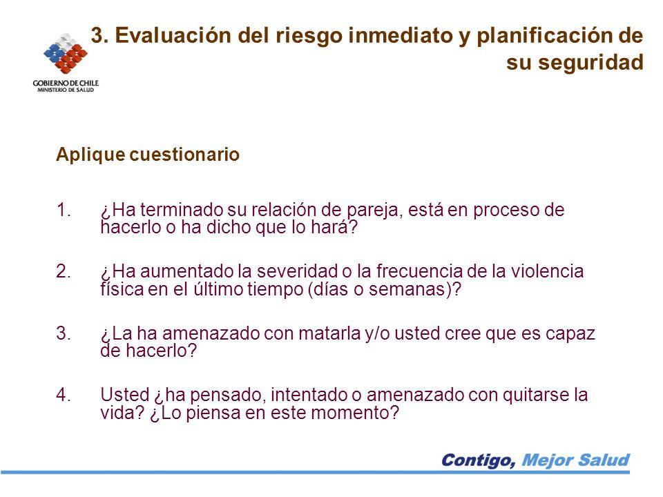 3. Evaluación del riesgo inmediato y planificación de su seguridad Aplique cuestionario 1.¿Ha terminado su relación de pareja, está en proceso de hace