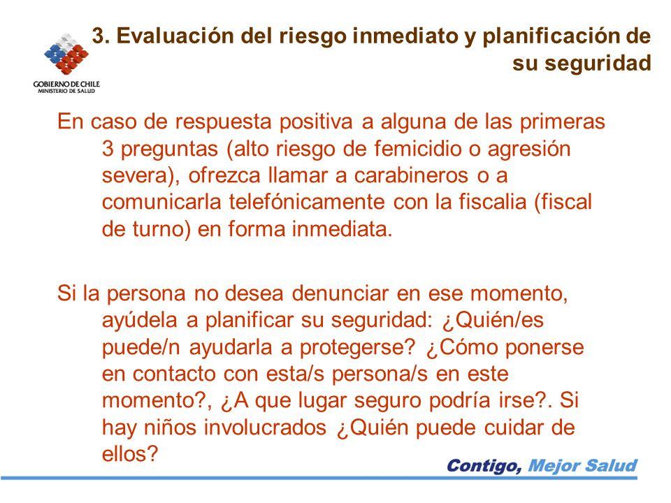 3. Evaluación del riesgo inmediato y planificación de su seguridad En caso de respuesta positiva a alguna de las primeras 3 preguntas (alto riesgo de