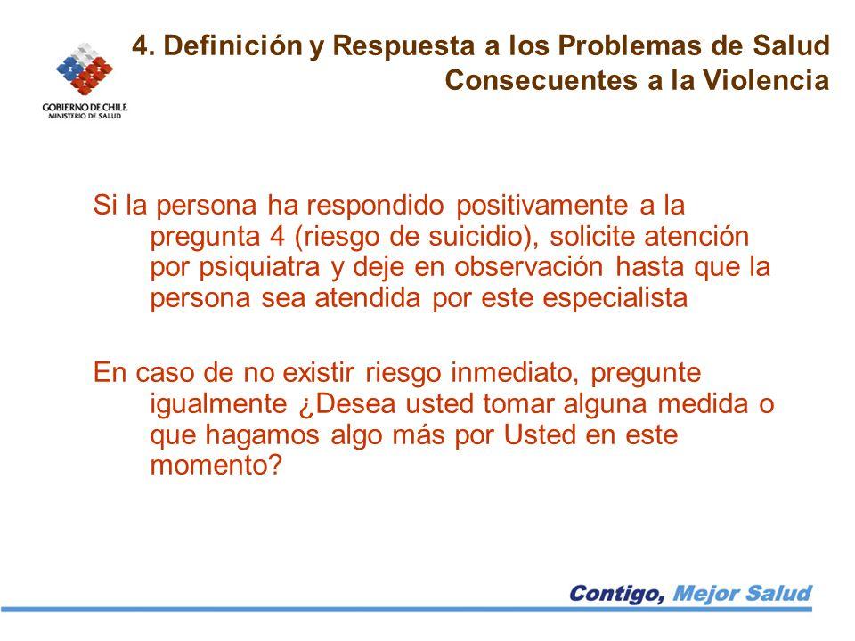 4. Definición y Respuesta a los Problemas de Salud Consecuentes a la Violencia Si la persona ha respondido positivamente a la pregunta 4 (riesgo de su