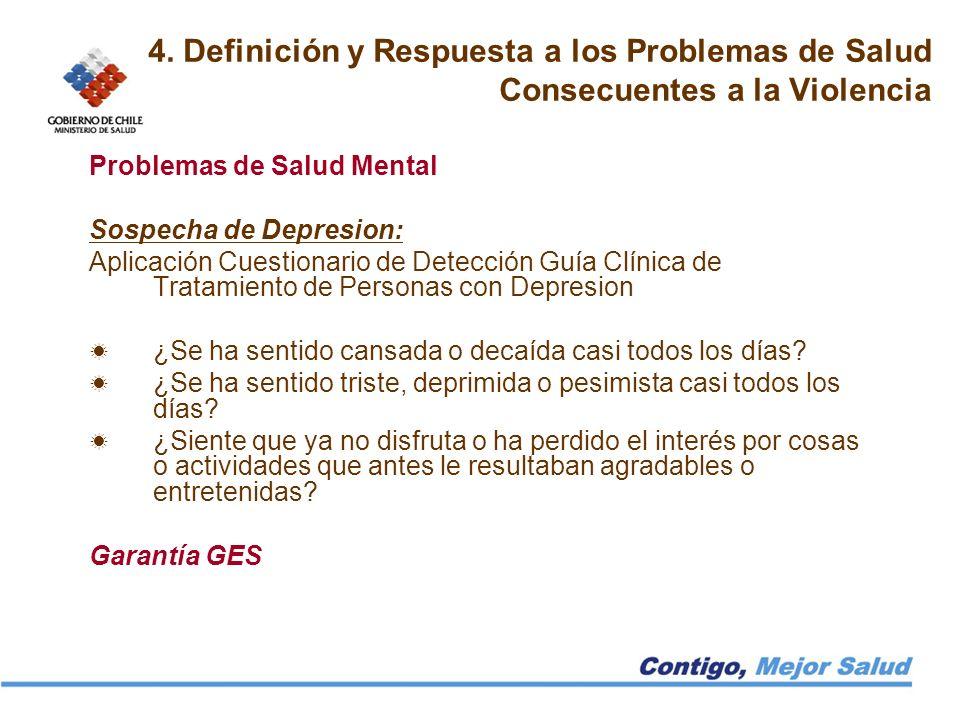 4. Definición y Respuesta a los Problemas de Salud Consecuentes a la Violencia Problemas de Salud Mental Sospecha de Depresion: Aplicación Cuestionari