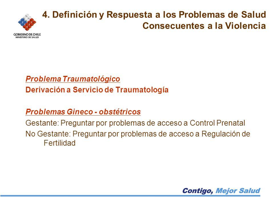 4. Definición y Respuesta a los Problemas de Salud Consecuentes a la Violencia Problema Traumatológico Derivación a Servicio de Traumatología Problema