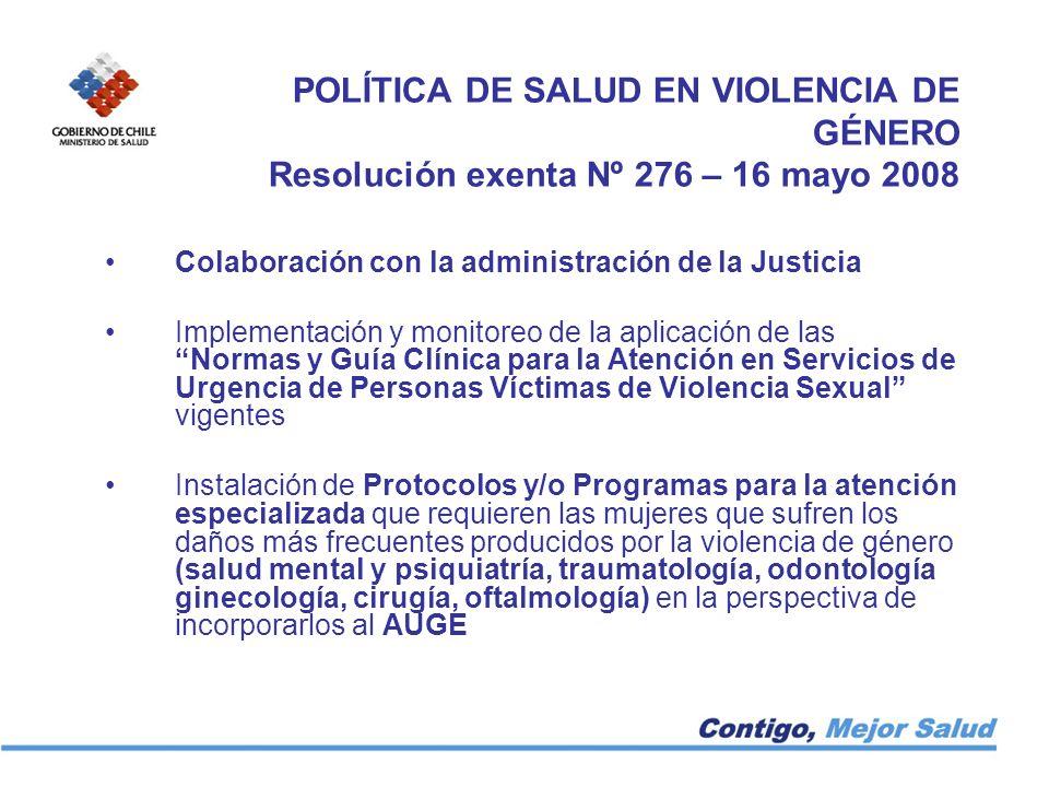 POLÍTICA DE SALUD EN VIOLENCIA DE GÉNERO Resolución exenta Nº 276 – 16 mayo 2008 Colaboración con la administración de la Justicia Implementación y mo