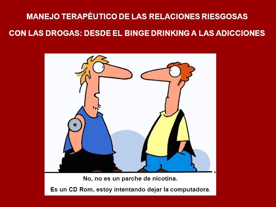 MANEJO TERAPÉUTICO DE LAS RELACIONES RIESGOSAS CON LAS DROGAS: DESDE EL BINGE DRINKING A LAS ADICCIONES No, no es un parche de nicotina. Es un CD Rom,