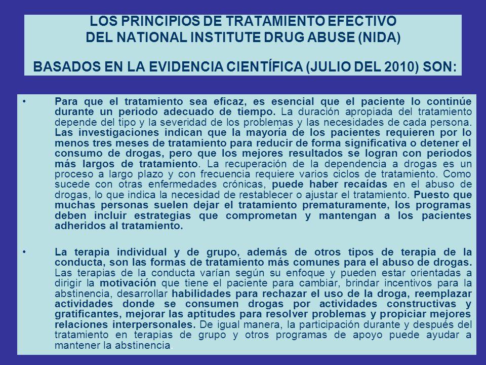 LOS PRINCIPIOS DE TRATAMIENTO EFECTIVO DEL NATIONAL INSTITUTE DRUG ABUSE (NIDA) BASADOS EN LA EVIDENCIA CIENTÍFICA (JULIO DEL 2010) SON: Para que el t