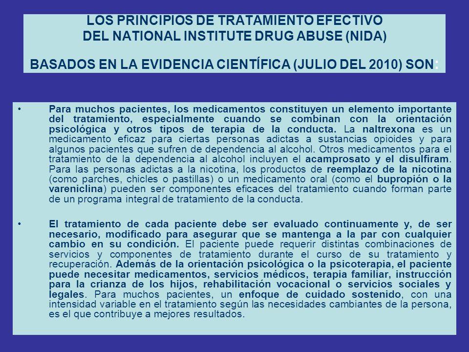LOS PRINCIPIOS DE TRATAMIENTO EFECTIVO DEL NATIONAL INSTITUTE DRUG ABUSE (NIDA) BASADOS EN LA EVIDENCIA CIENTÍFICA (JULIO DEL 2010) SON : Para muchos