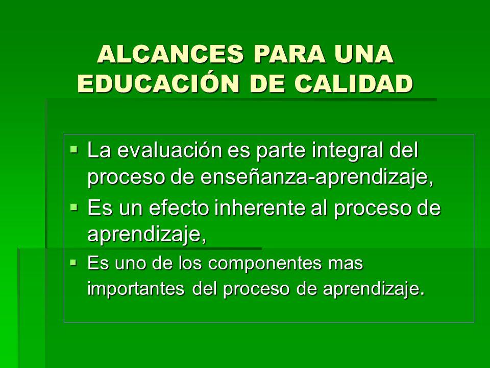 La evaluación es parte integral del proceso de enseñanza-aprendizaje, La evaluación es parte integral del proceso de enseñanza-aprendizaje, Es un efec