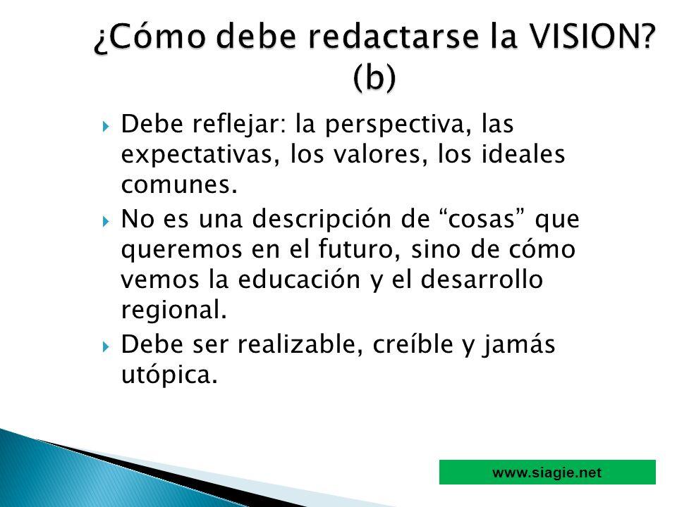 Debe reflejar: la perspectiva, las expectativas, los valores, los ideales comunes. No es una descripción de cosas que queremos en el futuro, sino de c