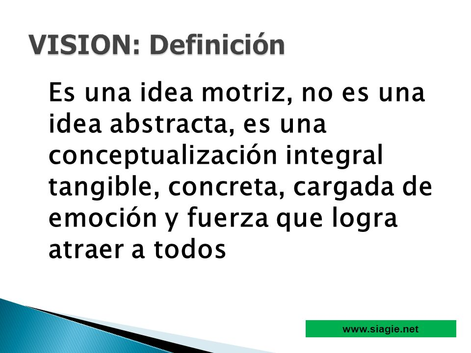 Es una idea motriz, no es una idea abstracta, es una conceptualización integral tangible, concreta, cargada de emoción y fuerza que logra atraer a tod