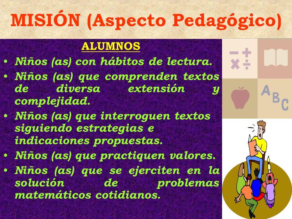 MISIÓN (Aspecto Pedagógico) ALUMNOS Niños (as) con hábitos de lectura. Niños (as) que comprenden textos de diversa extensión y complejidad. Niños (as)