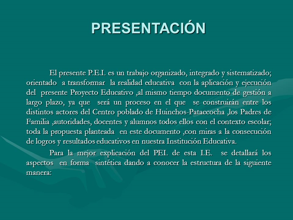 PROYECTO EDUCATIVO INSTITUCIONAL DE LA I. E. No. 54113 JOSÉ MARÍA ARGUEDAS DE HUINCHOS - PATACCOCHA Profesor: Elmer CÉSAR PANTE Andahuaylas - 2005