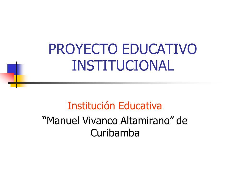 PROYECTO EDUCATIVO INSTITUCIONAL Institución Educativa Manuel Vivanco Altamirano de Curibamba