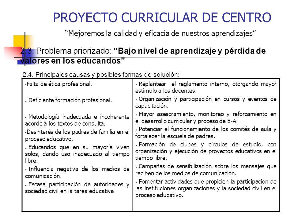 Mejoremos la calidad y eficacia de nuestros aprendizajes PROYECTO CURRICULAR DE CENTRO 2.3. Problema priorizado: Bajo nivel de aprendizaje y pérdida d