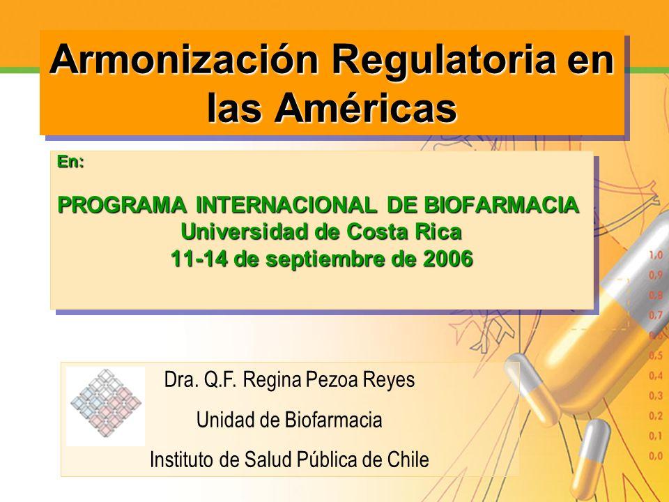 Armonización Regulatoria en las Américas En: PROGRAMA INTERNACIONAL DE BIOFARMACIA Universidad de Costa Rica 11-14 de septiembre de 2006 En: PROGRAMA