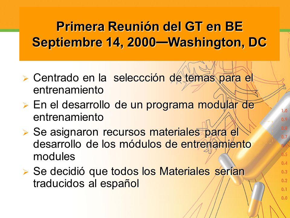 Primera Reunión del GT en BE Septiembre 14, 2000 Washington, DC Centrado en la seleccción de temas para el entrenamiento Centrado en la seleccción de