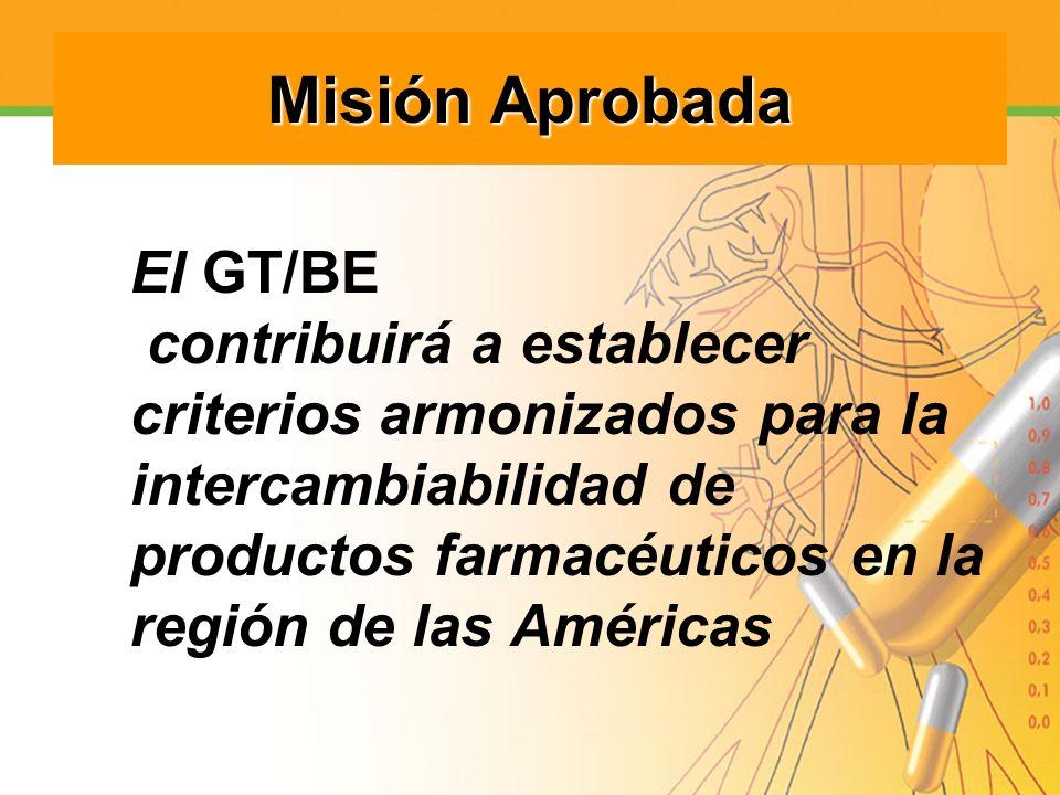 Misión Aprobada El GT/BE contribuirá a establecer criterios armonizados para la intercambiabilidad de productos farmacéuticos en la región de las Amér