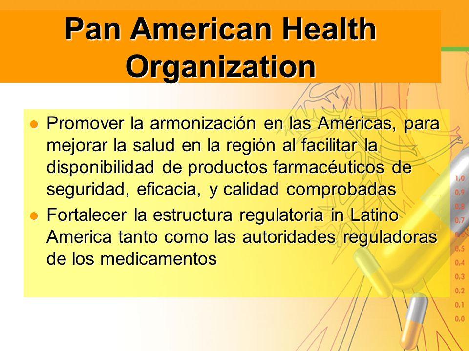Pan American Health Organization Promover la armonización en las Américas, para mejorar la salud en la región al facilitar la disponibilidad de produc