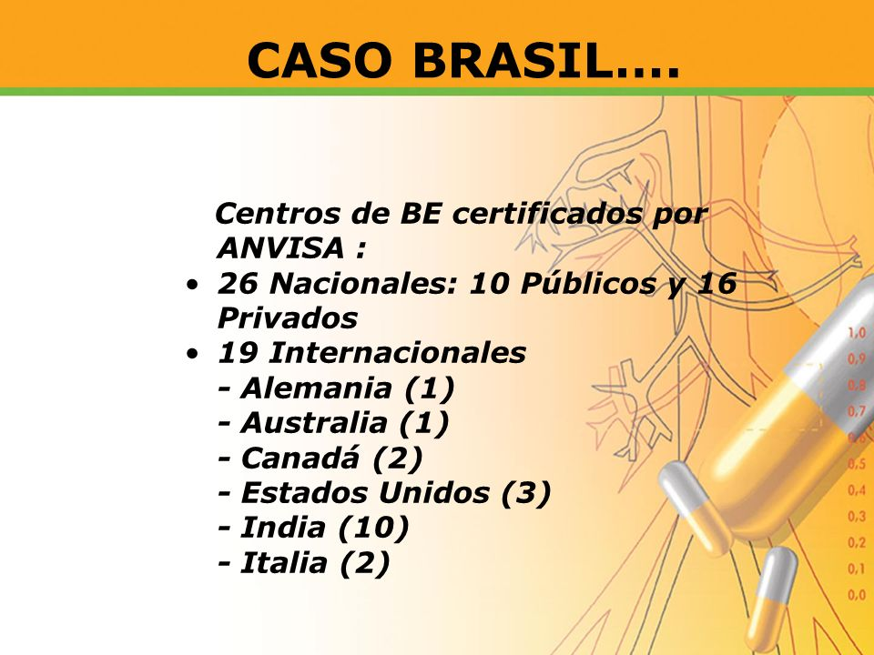 Centros de BE certificados por ANVISA : 26 Nacionales: 10 Públicos y 16 Privados 19 Internacionales - Alemania (1) - Australia (1) - Canadá (2) - Esta