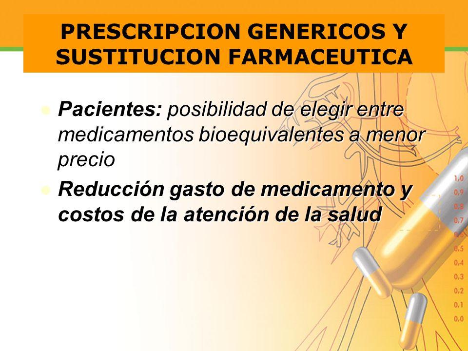 PRESCRIPCION GENERICOS Y SUSTITUCION FARMACEUTICA Pacientes: posibilidad de elegir entre medicamentos bioequivalentes a menor precio Pacientes: posibi