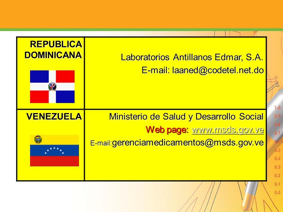 REPUBLICA DOMINICANA Laboratorios Antillanos Edmar, S.A. E-mail: laaned@codetel.net.do VENEZUELA Ministerio de Salud y Desarrollo Social Web page: www