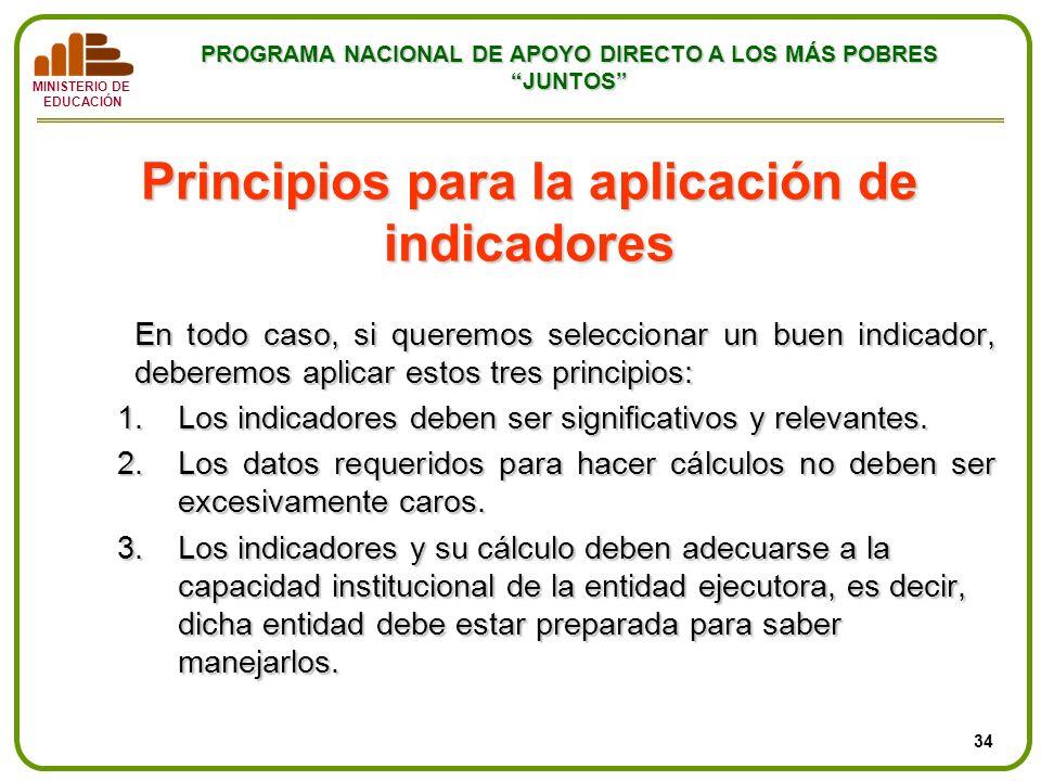 MINISTERIO DE EDUCACIÓN PROGRAMA NACIONAL DE APOYO DIRECTO A LOS MÁS POBRES JUNTOS Principios para la aplicación de indicadores En todo caso, si quere